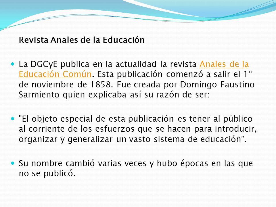 Revista Anales de la Educación La DGCyE publica en la actualidad la revista Anales de la Educación Común. Esta publicación comenzó a salir el 1º de no
