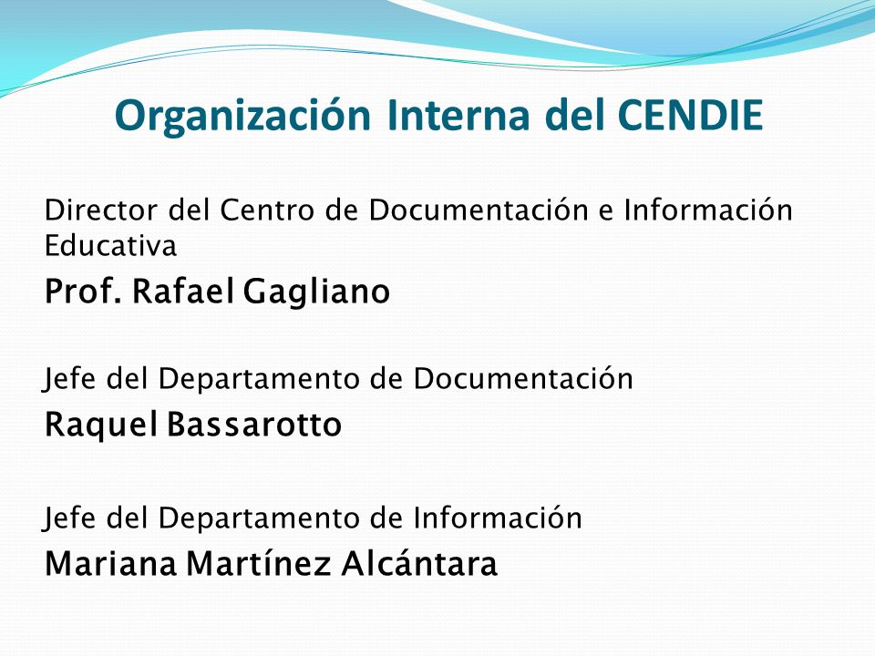 Organización Interna del CENDIE Director del Centro de Documentación e Información Educativa Prof. Rafael Gagliano Jefe del Departamento de Documentac