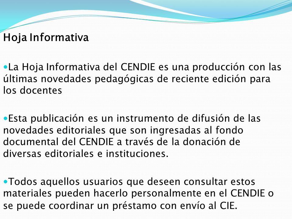 Hoja Informativa La Hoja Informativa del CENDIE es una producción con las últimas novedades pedagógicas de reciente edición para los docentes Esta pub