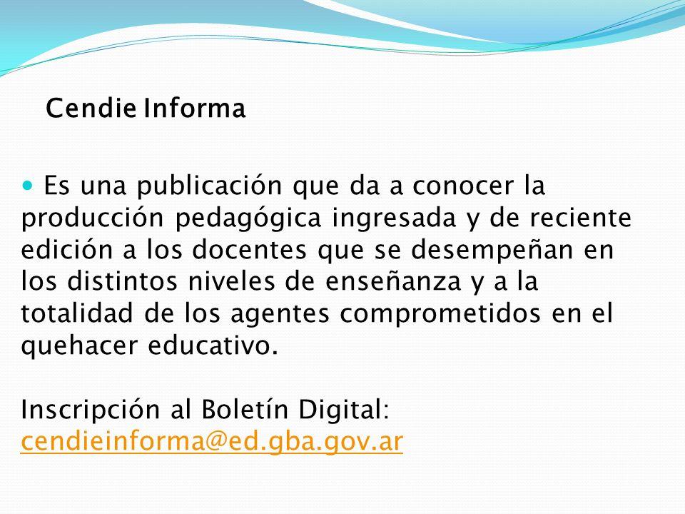 Cendie Informa Es una publicación que da a conocer la producción pedagógica ingresada y de reciente edición a los docentes que se desempeñan en los di