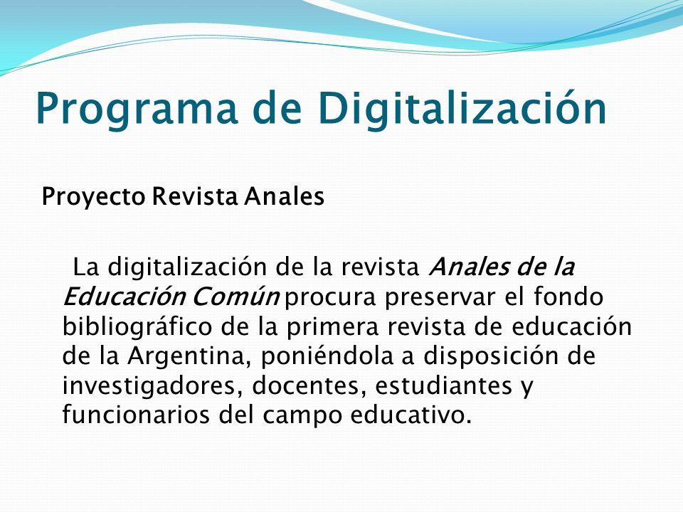 Programa de Digitalización Proyecto Revista Anales La digitalización de la revista Anales de la Educación Común procura preservar el fondo bibliográfi