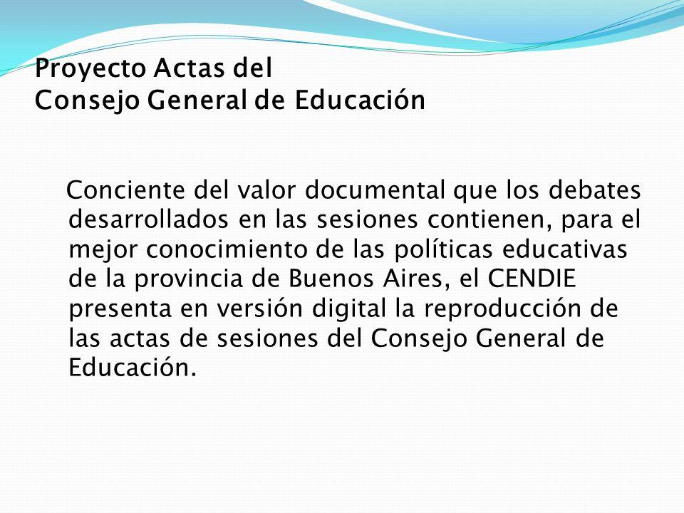 Proyecto Actas del Consejo General de Educación Conciente del valor documental que los debates desarrollados en las sesiones contienen, para el mejor