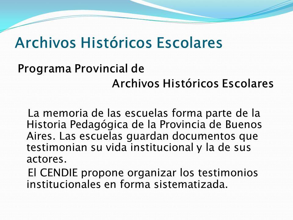 Archivos Históricos Escolares Programa Provincial de Archivos Históricos Escolares La memoria de las escuelas forma parte de la Historia Pedagógica de