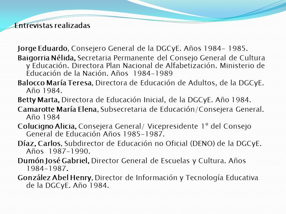 Entrevistas realizadas Jorge Eduardo, Consejero General de la DGCyE. Años 1984- 1985. Baigorria Nélida, Secretaria Permanente del Consejo General de C