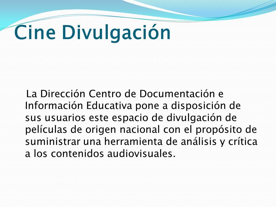 Cine Divulgación La Dirección Centro de Documentación e Información Educativa pone a disposición de sus usuarios este espacio de divulgación de pelícu
