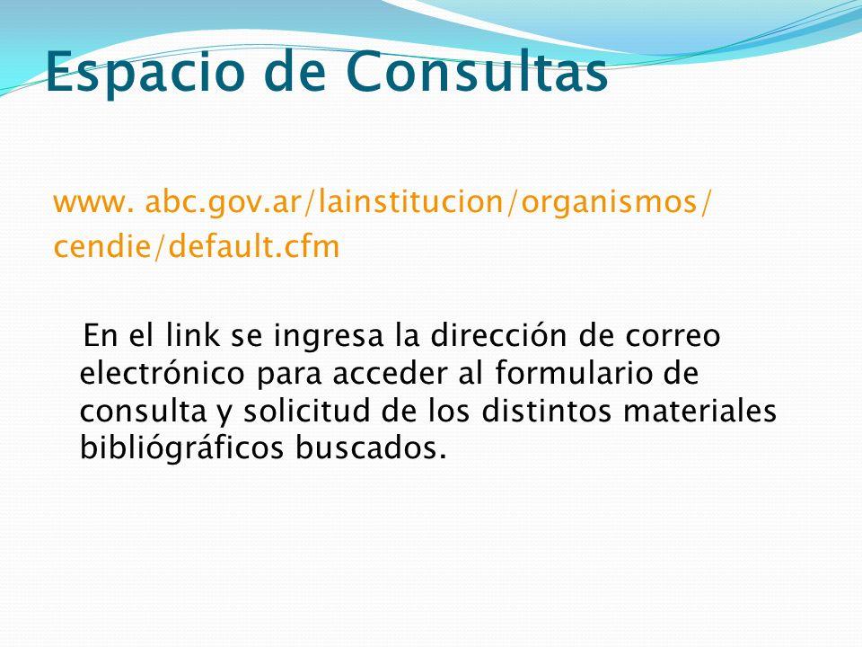 Espacio de Consultas www. abc.gov.ar/lainstitucion/organismos/ cendie/default.cfm En el link se ingresa la dirección de correo electrónico para accede