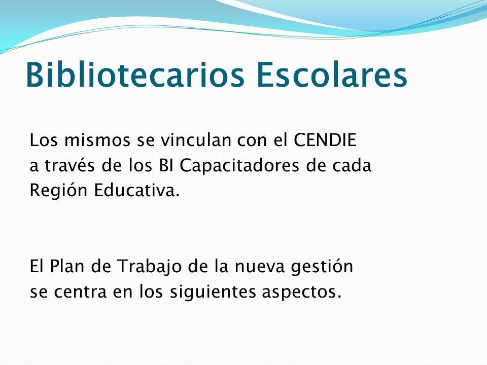 Bibliotecarios Escolares Los mismos se vinculan con el CENDIE a través de los BI Capacitadores de cada Región Educativa. El Plan de Trabajo de la nuev