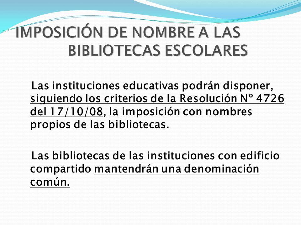 IMPOSICIÓN DE NOMBRE A LAS BIBLIOTECAS ESCOLARES Las instituciones educativas podrán disponer, siguiendo los criterios de la Resolución Nº 4726 del 17