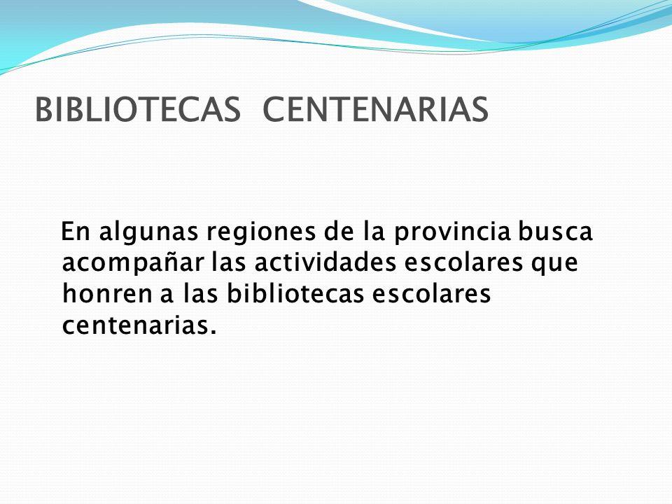 BIBLIOTECAS CENTENARIAS En algunas regiones de la provincia busca acompañar las actividades escolares que honren a las bibliotecas escolares centenari