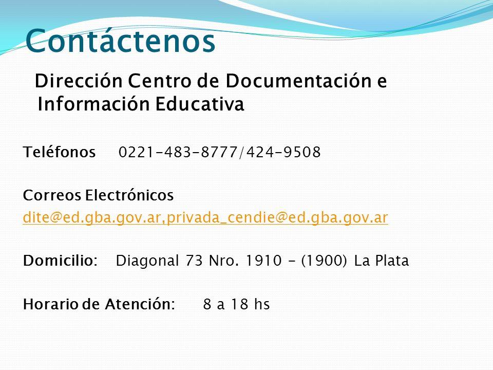 Contáctenos Dirección Centro de Documentación e Información Educativa Teléfonos 0221-483-8777/424-9508 Correos Electrónicos dite@ed.gba.gov.ar,privada