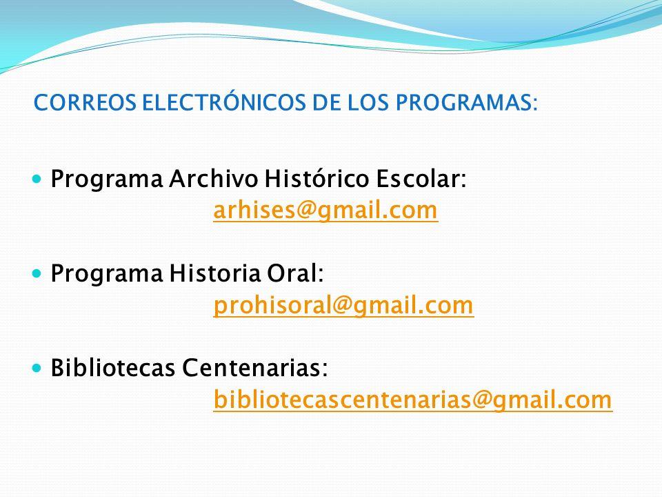 CORREOS ELECTRÓNICOS DE LOS PROGRAMAS: Programa Archivo Histórico Escolar: arhises@gmail.com Programa Historia Oral: prohisoral@gmail.com Bibliotecas