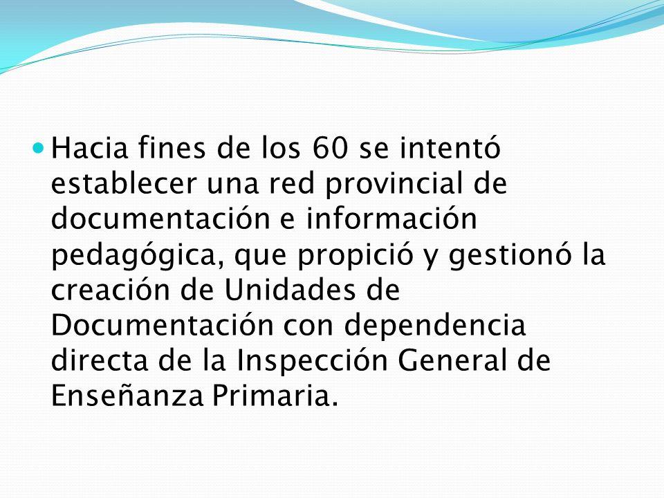 Hacia fines de los 60 se intentó establecer una red provincial de documentación e información pedagógica, que propició y gestionó la creación de Unida
