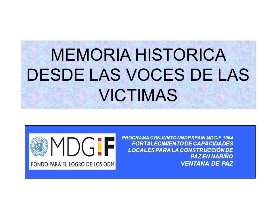 MEMORIA HISTORICA DESDE LAS VOCES DE LAS VICTIMAS PROGRAMA CONJUNTO UNDP SPAIN MDG-F 1964 FORTALECIMIENTO DE CAPACIDADES LOCALES PARA LA CONSTRUCCIÓN DE PAZ EN NARIÑO VENTANA DE PAZ