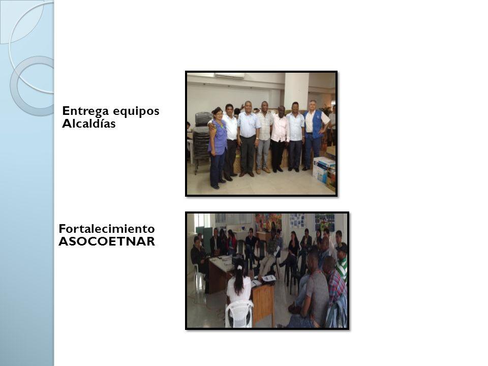 Entrega equipos Alcaldías Fortalecimiento ASOCOETNAR