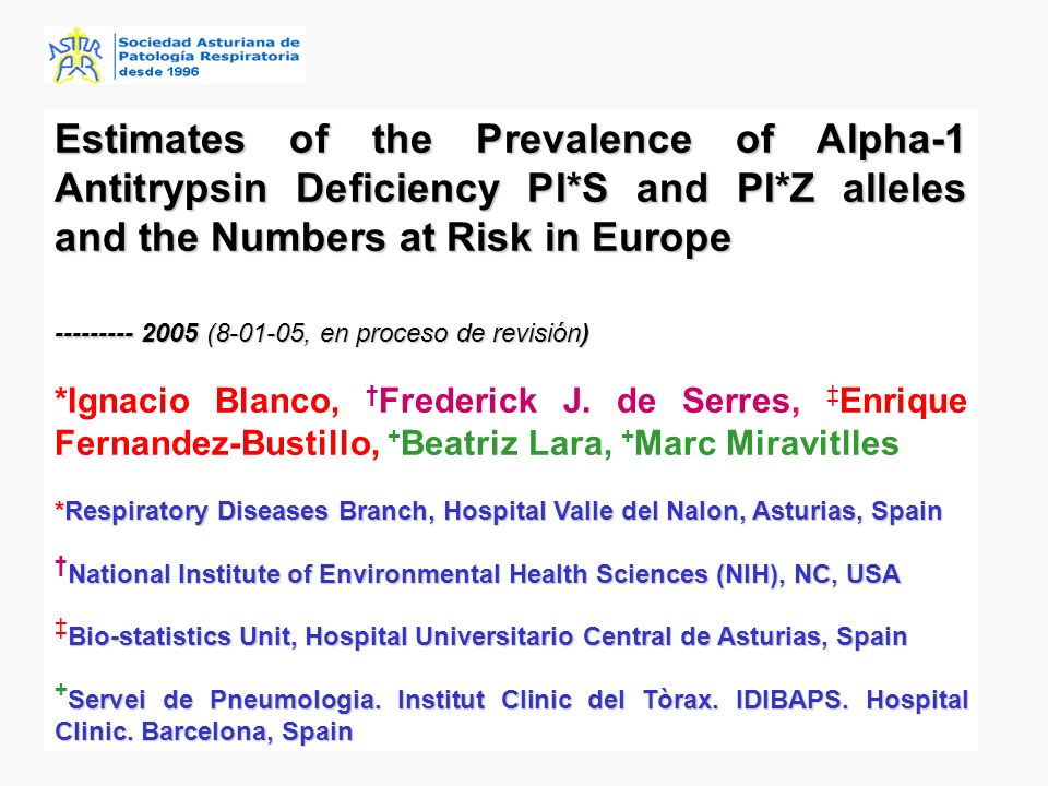 Estimates of the Prevalence of Alpha-1 Antitrypsin Deficiency PI*S and PI*Z alleles and the Numbers at Risk in Europe --------- 2005 (8-01-05, en proceso de revisión) *Ignacio Blanco, Frederick J.