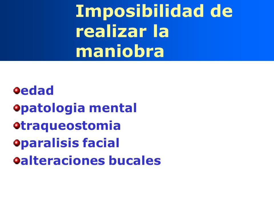 Imposibilidad de realizar la maniobra edad patologia mental traqueostomia paralisis facial alteraciones bucales