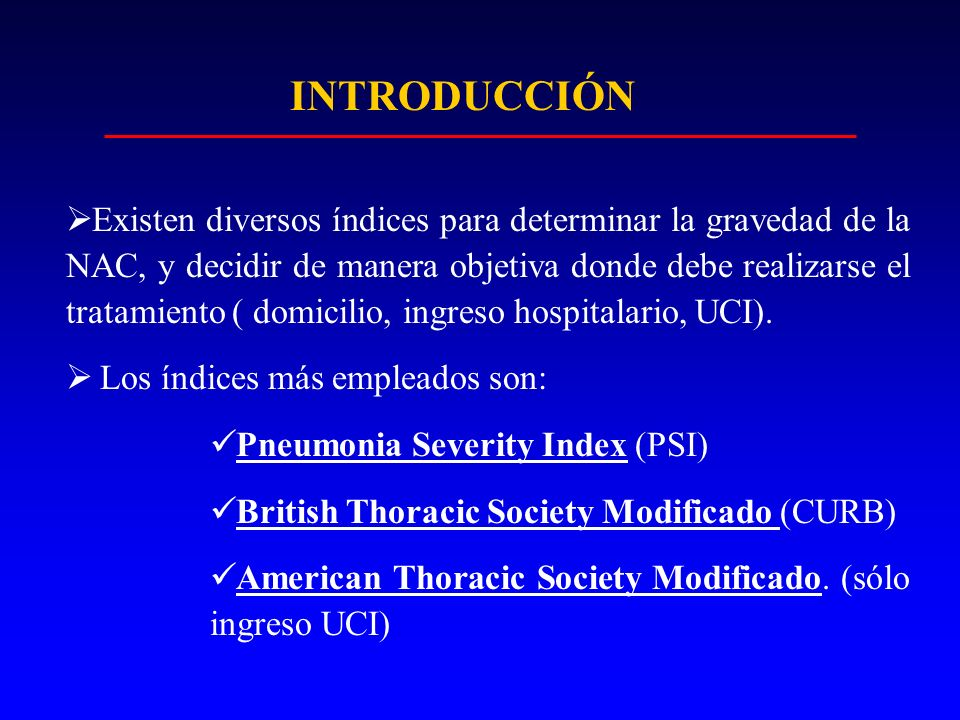 Existen diversos índices para determinar la gravedad de la NAC, y decidir de manera objetiva donde debe realizarse el tratamiento ( domicilio, ingreso