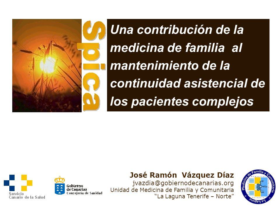 Una contribución de la medicina de familia al mantenimiento de la continuidad asistencial de los pacientes complejos José Ramón Vázquez Díaz jvazdia@g