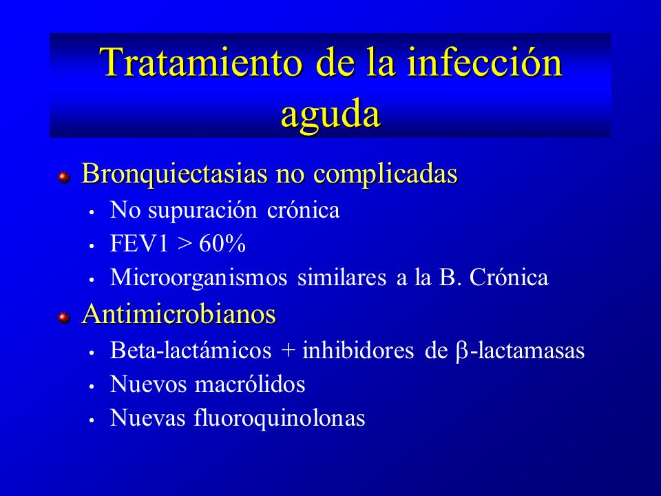 Tratamiento de la infección aguda Bronquiectasias complicadas Supuración crónica FEV1<60% Tratamiento esteroideoPautas Tratamiento combinado: Antecedentes de Pseudomonas.