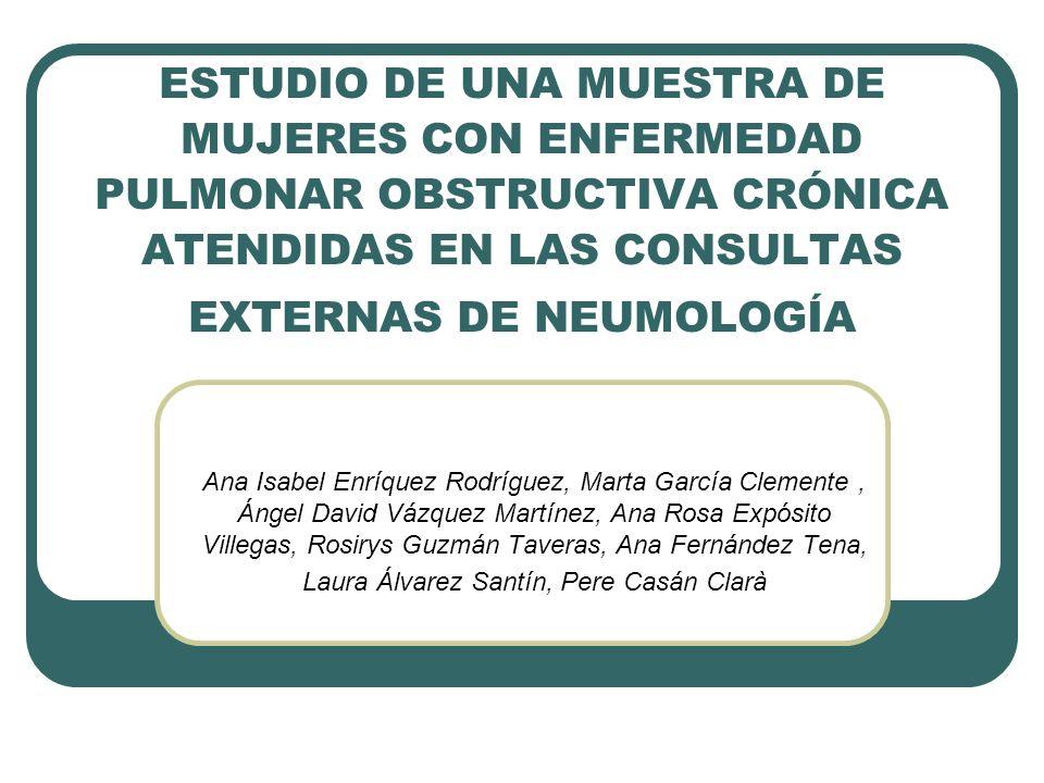 ESTUDIO DE UNA MUESTRA DE MUJERES CON ENFERMEDAD PULMONAR OBSTRUCTIVA CRÓNICA ATENDIDAS EN LAS CONSULTAS EXTERNAS DE NEUMOLOGÍA Ana Isabel Enríquez Ro