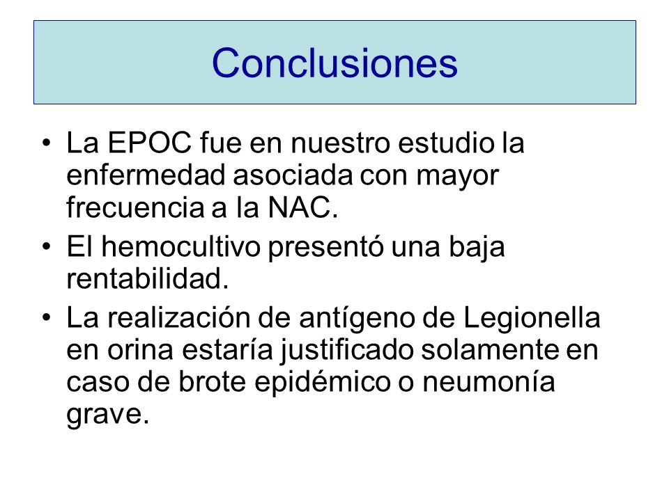 Conclusiones La EPOC fue en nuestro estudio la enfermedad asociada con mayor frecuencia a la NAC. El hemocultivo presentó una baja rentabilidad. La re