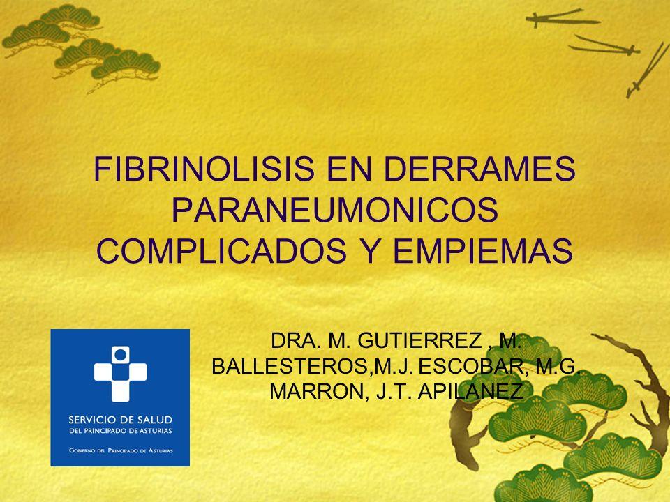 FIBRINOLISIS EN DERRAMES PARANEUMONICOS COMPLICADOS Y EMPIEMAS DRA. M. GUTIERREZ, M. BALLESTEROS,M.J. ESCOBAR, M.G. MARRON, J.T. APILANEZ
