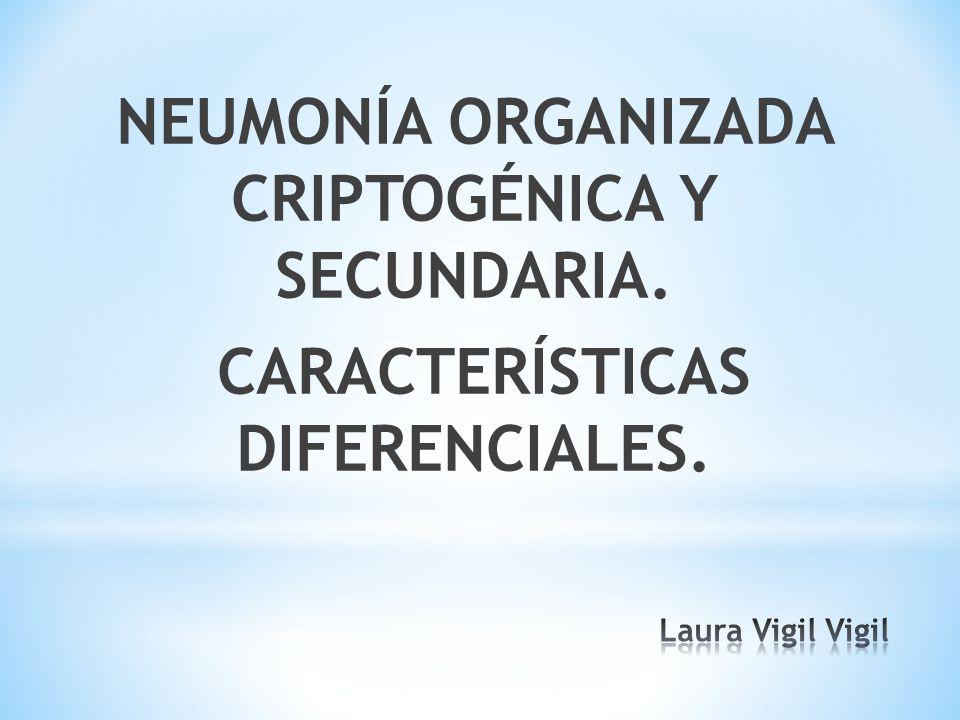 NEUMONÍA ORGANIZADA CRIPTOGÉNICA Y SECUNDARIA. CARACTERÍSTICAS DIFERENCIALES.