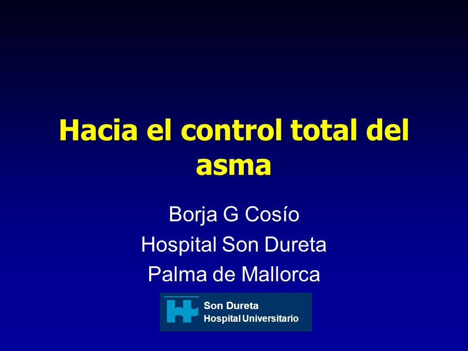 Hacia el control total del asma Borja G Cosío Hospital Son Dureta Palma de Mallorca Son Dureta Hospital Universitario