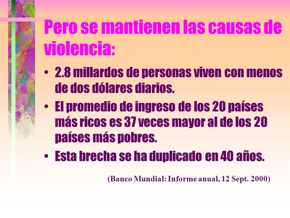 Pero se mantienen las causas de violencia: 2.8 millardos de personas viven con menos de dos dólares diarios.