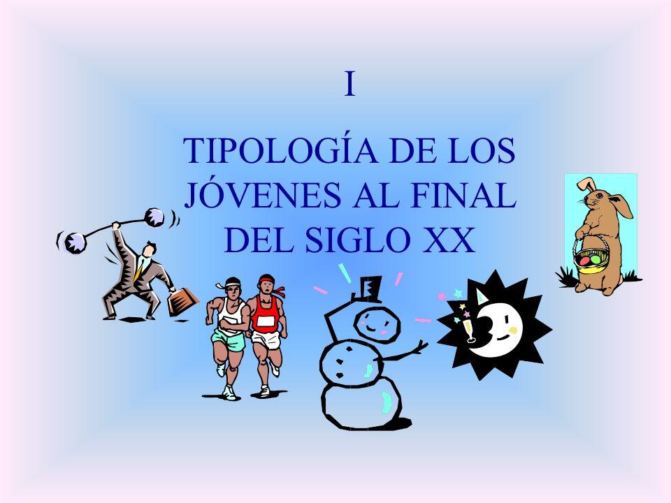 I TIPOLOGÍA DE LOS JÓVENES AL FINAL DEL SIGLO XX