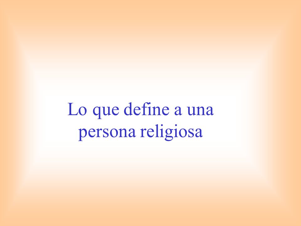 Lo que define a una persona religiosa