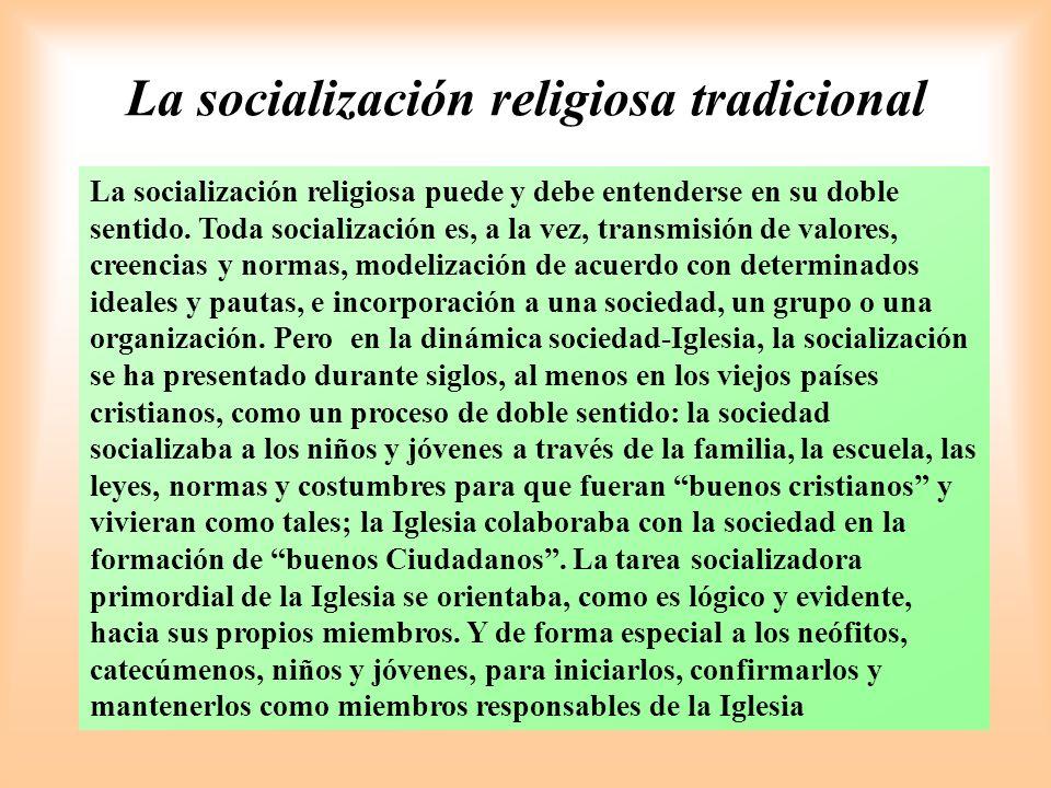La socialización religiosa puede y debe entenderse en su doble sentido. Toda socialización es, a la vez, transmisión de valores, creencias y normas, m