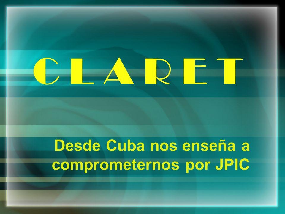 C L A R E T Desde Cuba nos enseña a comprometernos por JPIC