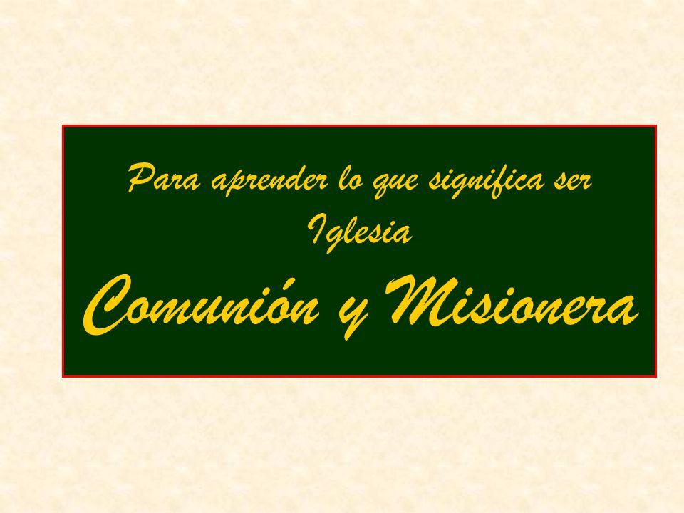 Para aprender lo que significa ser Iglesia Comunión y Misionera