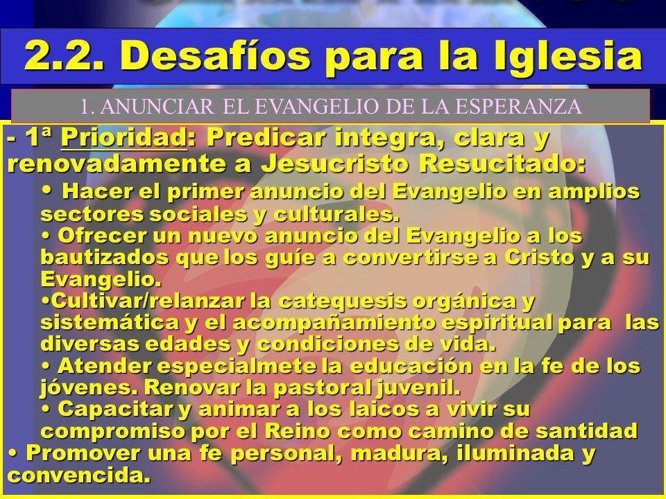 - 1ª Prioridad: Predicar integra, clara y renovadamente a Jesucristo Resucitado: Hacer el primer anuncio del Evangelio en amplios sectores sociales y culturales.