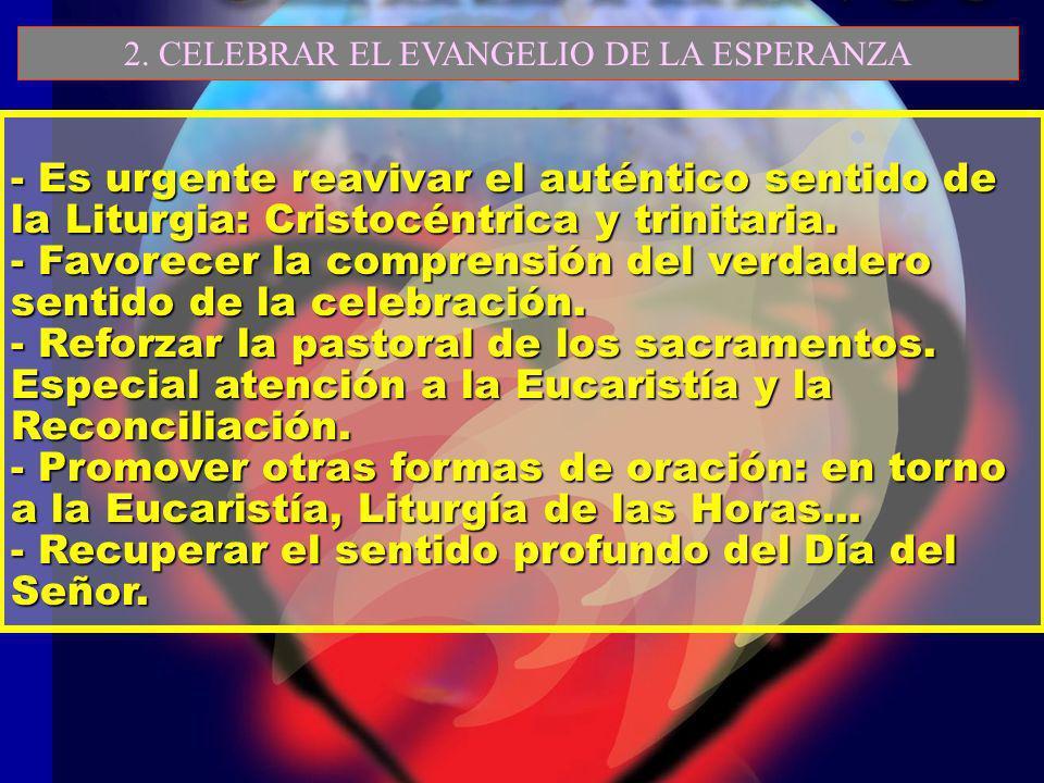 - Es urgente reavivar el auténtico sentido de la Liturgia: Cristocéntrica y trinitaria. - Favorecer la comprensión del verdadero sentido de la celebra