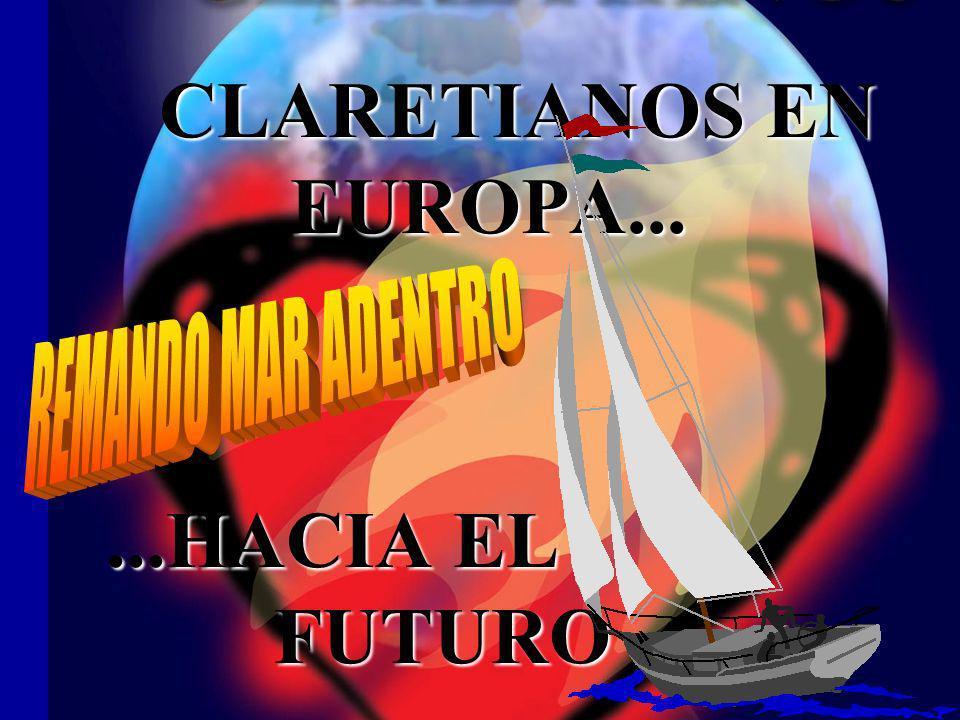 CLARETIANOS EN EUROPA... CLARETIANOS EN EUROPA......HACIA EL FUTURO FUTURO