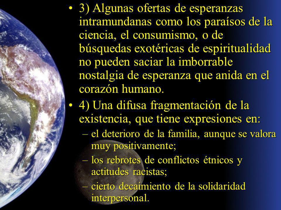 3) Algunas ofertas de esperanzas intramundanas como los paraísos de la ciencia, el consumismo, o de búsquedas exotéricas de espiritualidad no pueden saciar la imborrable nostalgia de esperanza que anida en el corazón humano.3) Algunas ofertas de esperanzas intramundanas como los paraísos de la ciencia, el consumismo, o de búsquedas exotéricas de espiritualidad no pueden saciar la imborrable nostalgia de esperanza que anida en el corazón humano.