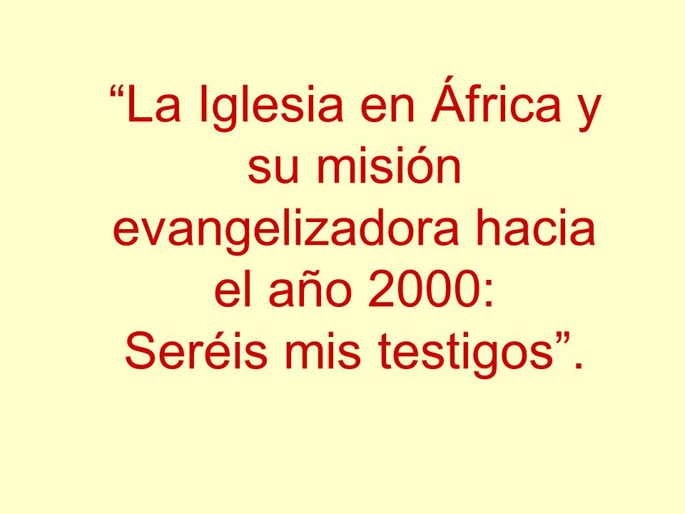 La Iglesia en África y su misión evangelizadora hacia el año 2000: Seréis mis testigos.