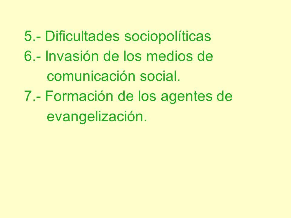 5.- Dificultades sociopolíticas 6.- Invasión de los medios de comunicación social. 7.- Formación de los agentes de evangelización.