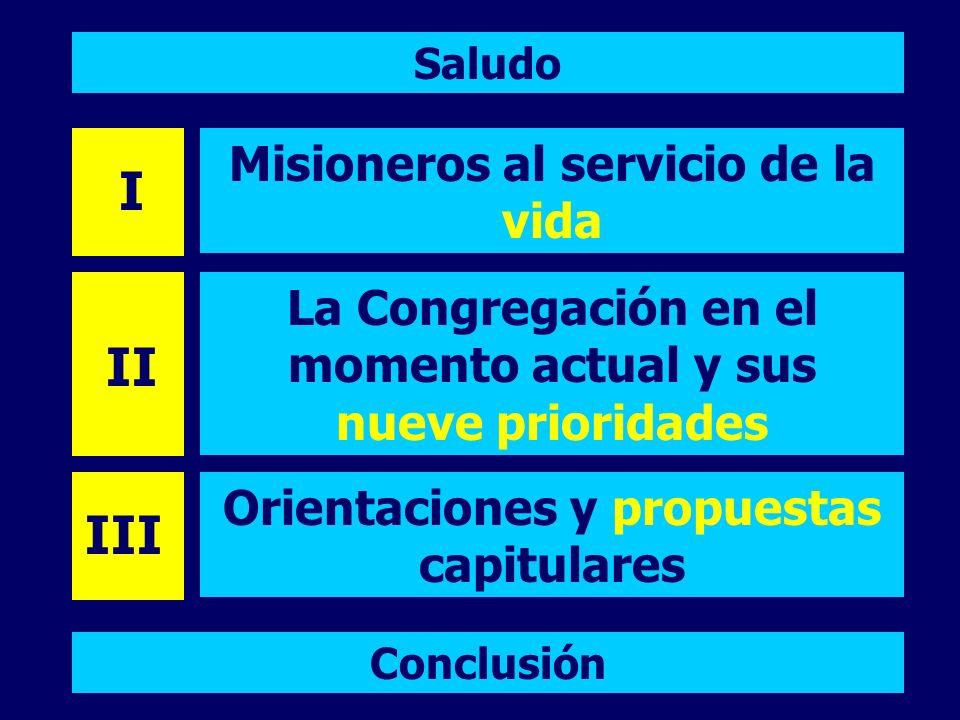 Saludo Misioneros al servicio de la vida Conclusión La Congregación en el momento actual y sus nueve prioridades Orientaciones y propuestas capitulare