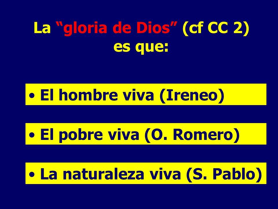 La gloria de Dios (cf CC 2) es que: El hombre viva (Ireneo) El pobre viva (O. Romero) La naturaleza viva (S. Pablo)