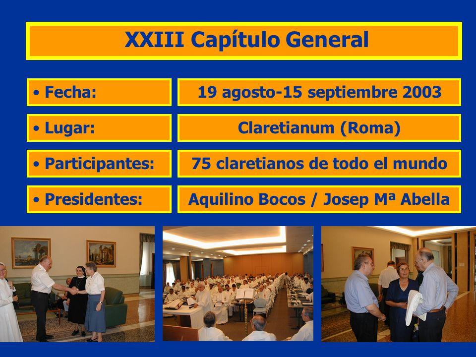 XXIII Capítulo General Fecha: Lugar: Participantes: 19 agosto-15 septiembre 2003 Claretianum (Roma) 75 claretianos de todo el mundo Presidentes:Aquili