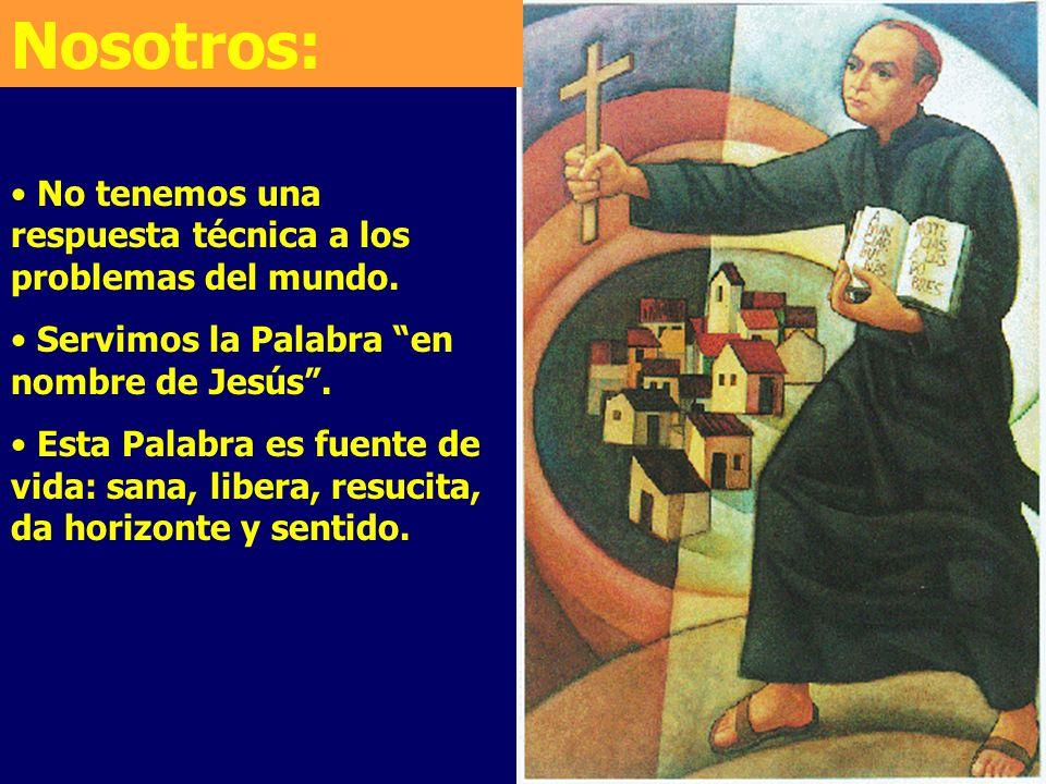 Nosotros: No tenemos una respuesta técnica a los problemas del mundo. Servimos la Palabra en nombre de Jesús. Esta Palabra es fuente de vida: sana, li