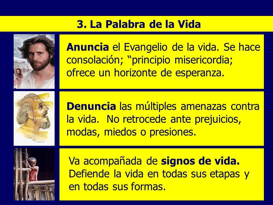 3. La Palabra de la Vida Anuncia el Evangelio de la vida. Se hace consolación; principio misericordia; ofrece un horizonte de esperanza. Denuncia las