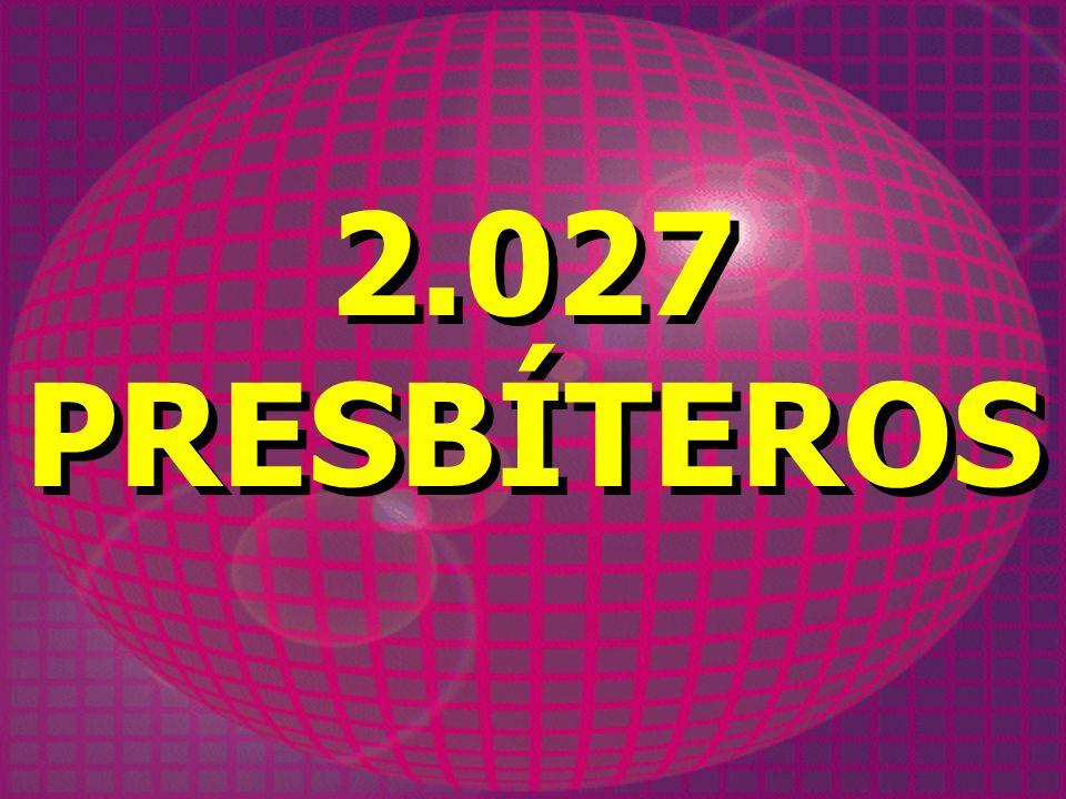 2.027 PRESBÍTEROS 2.027 PRESBÍTEROS