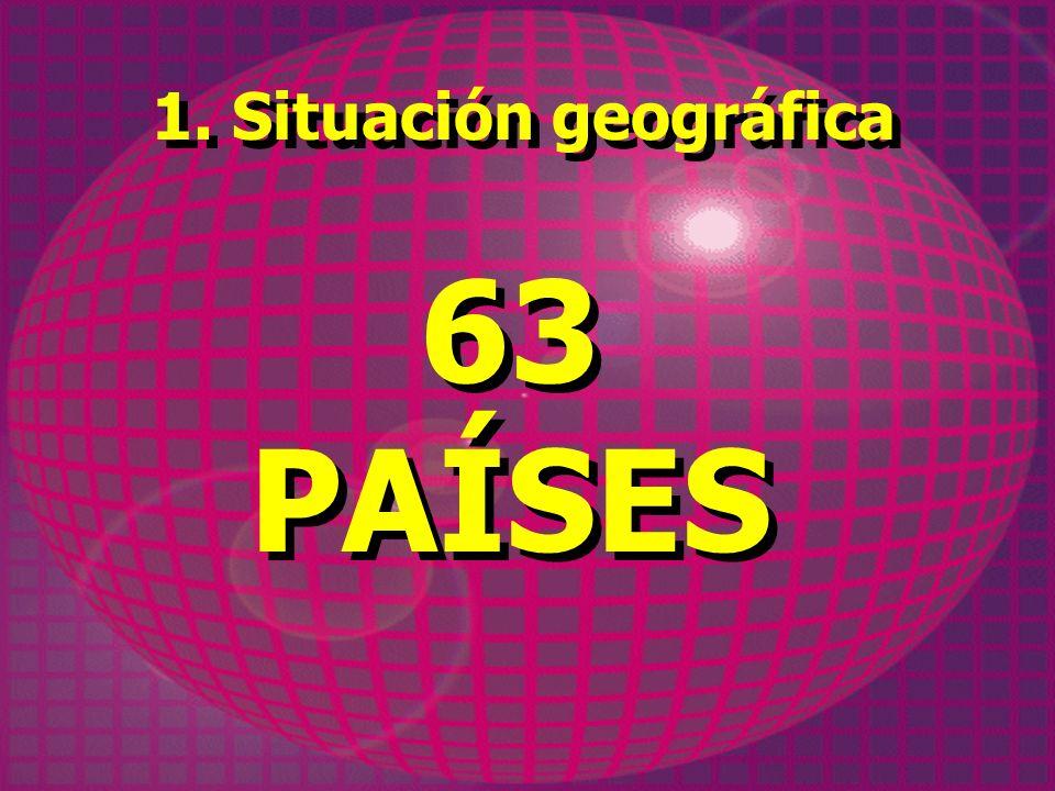 1. Situación geográfica 63 PAÍSES 63 PAÍSES