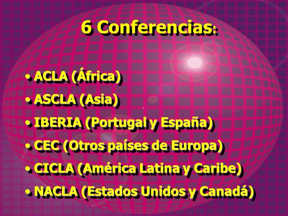 6 Conferencias : ACLA (África) ACLA (África) ASCLA (Asia) ASCLA (Asia) IBERIA (Portugal y España) IBERIA (Portugal y España) CEC (Otros países de Euro