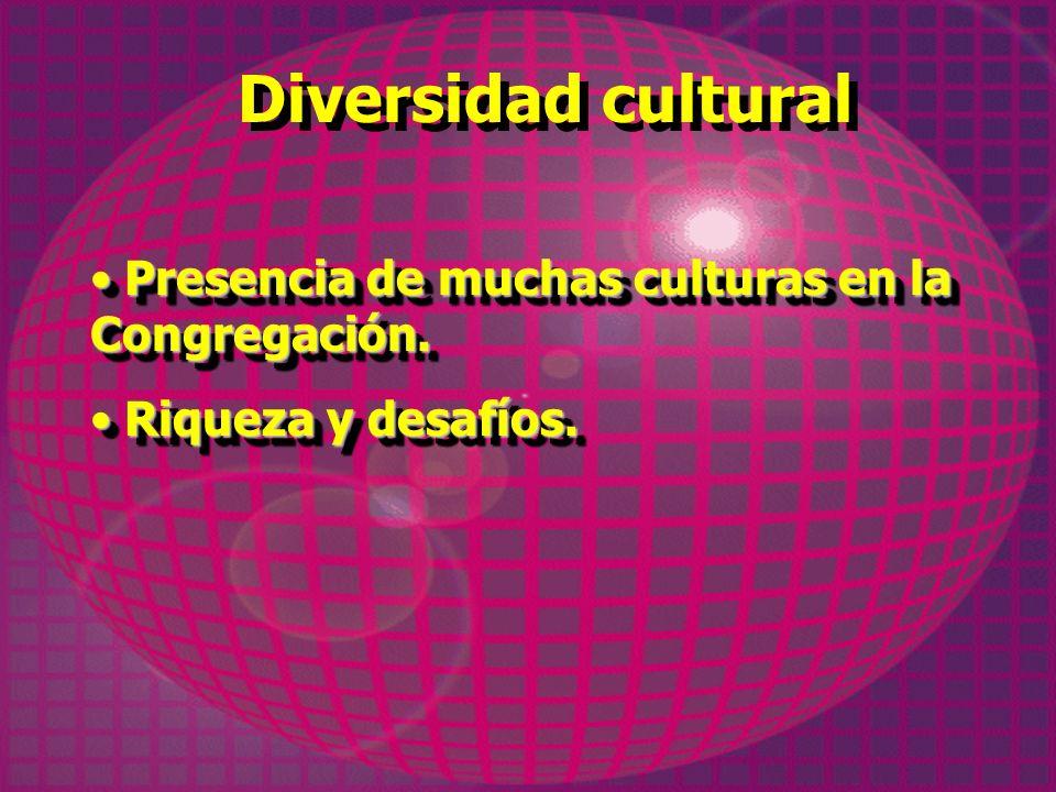 Diversidad cultural Presencia de muchas culturas en la Congregación. Presencia de muchas culturas en la Congregación. Riqueza y desafíos. Riqueza y de
