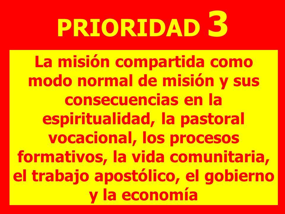 PRIORIDAD 3 La misión compartida como modo normal de misión y sus consecuencias en la espiritualidad, la pastoral vocacional, los procesos formativos,